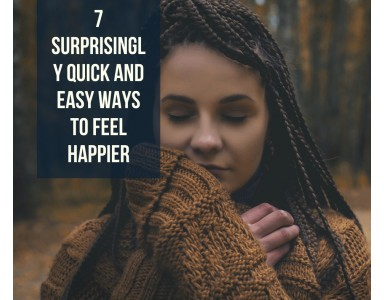 7 Surprisingly Quick And Easy Ways To Feel Happier
