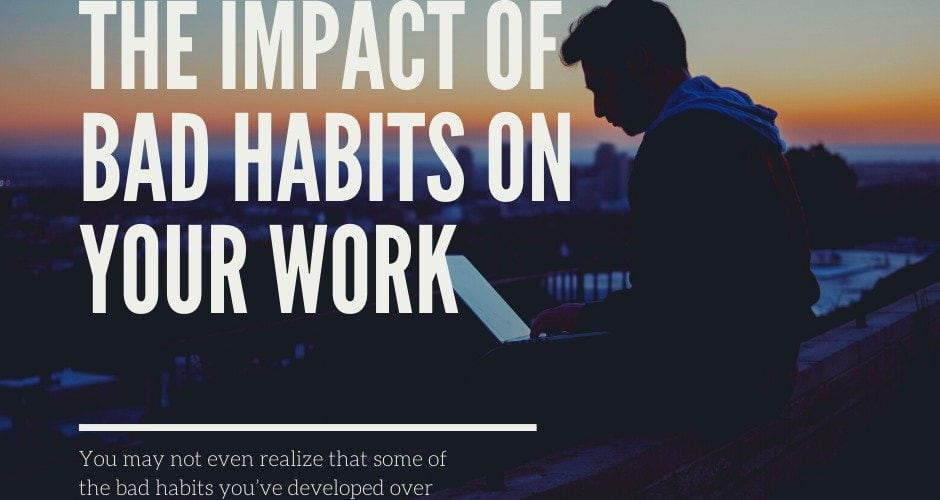 The Impact of Bad Habits on Your Work