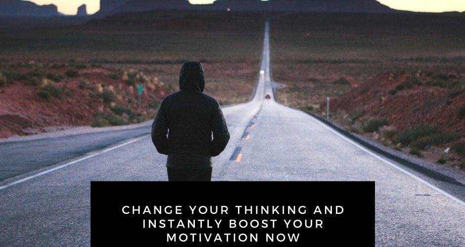 Change Your Thinking And Instantly Boost Your Motivation Now
