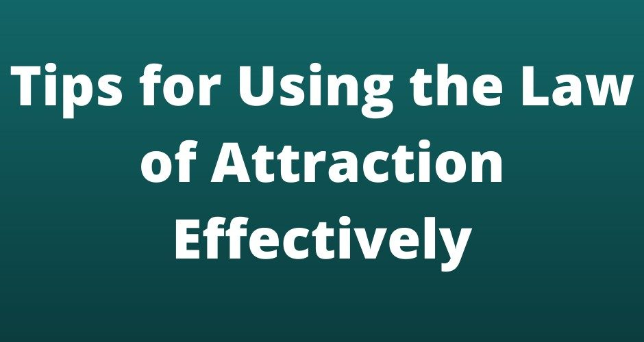 Tips for Using the Law of Attraction Effectively