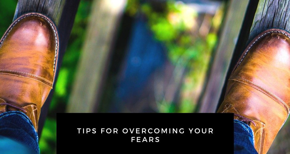 Tips for Overcoming Your Fears