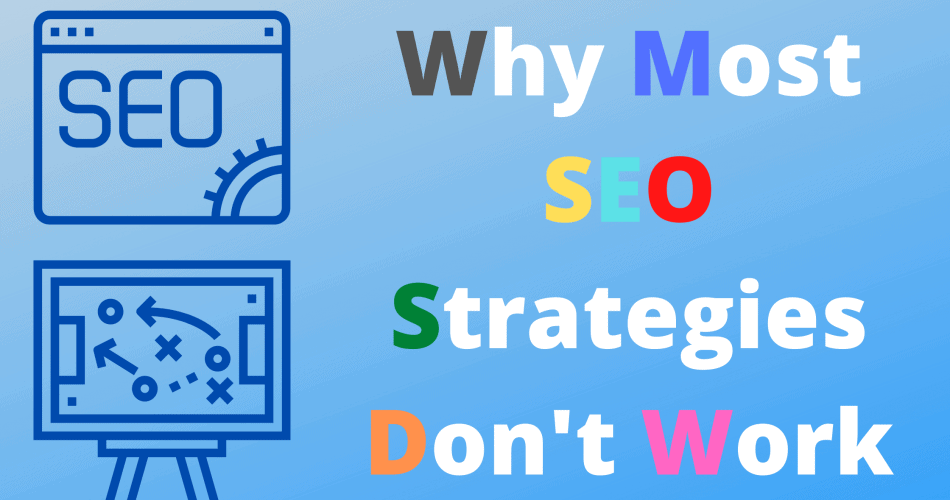 Why Most SEO Strategies Don't Work