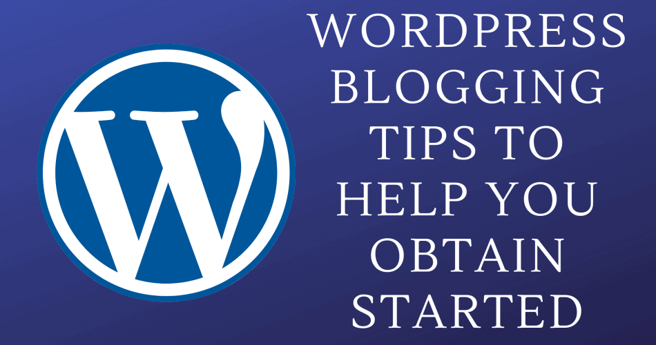 WordPress Blogging Tips to Help You Obtain Started