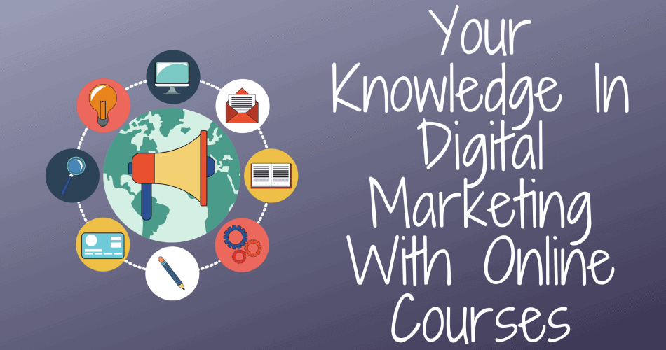 Your Knowledge In Digital Marketing With Online Courses